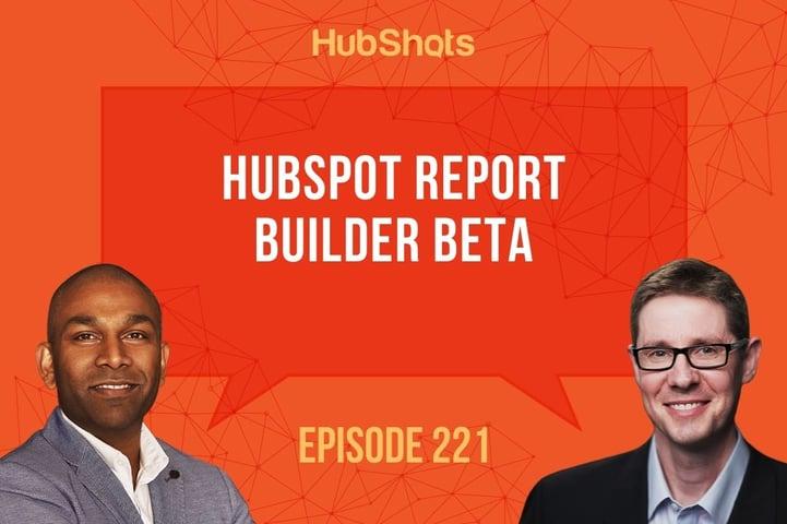 Episode 221:HubSpot Report Builder Beta