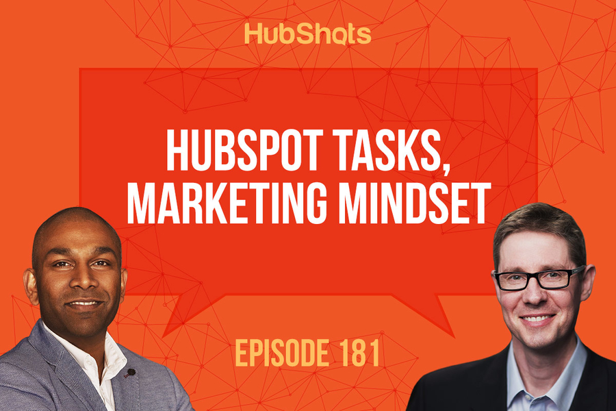 Episode 181: HubSpot Tasks, Marketing Mindset