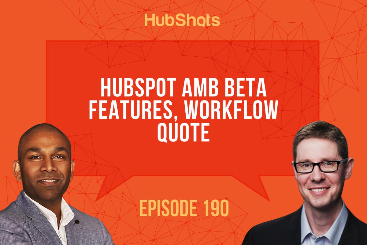 Episode 190: HubSpot ABM Beta features, Quote Workflows