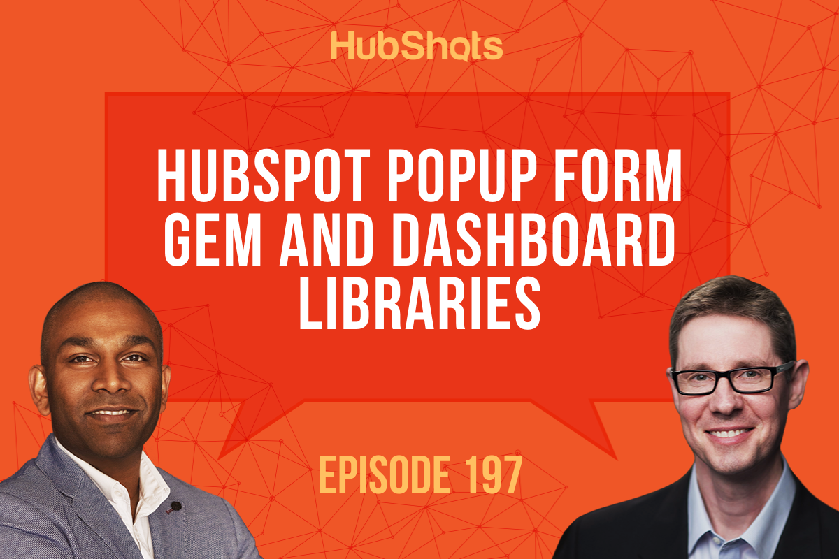 Episode 197: HubSpot Popup Form Gem and Dashboard Libraries