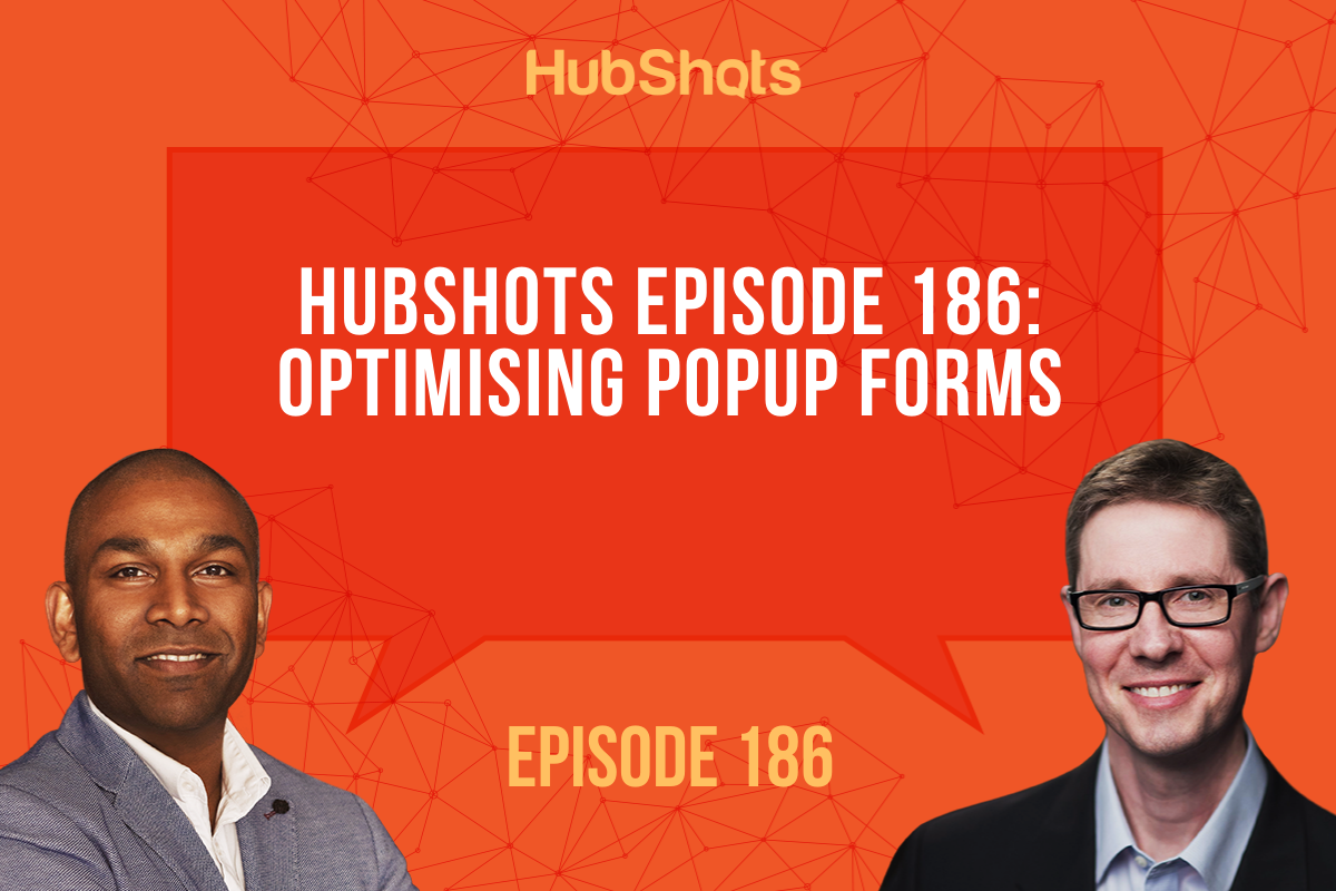 HubShots Episode 186: Optimising Popup Forms