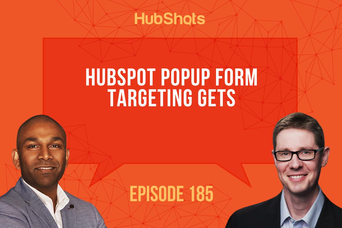 Episode 185: HubSpot Popup Form targeting gets awesomer