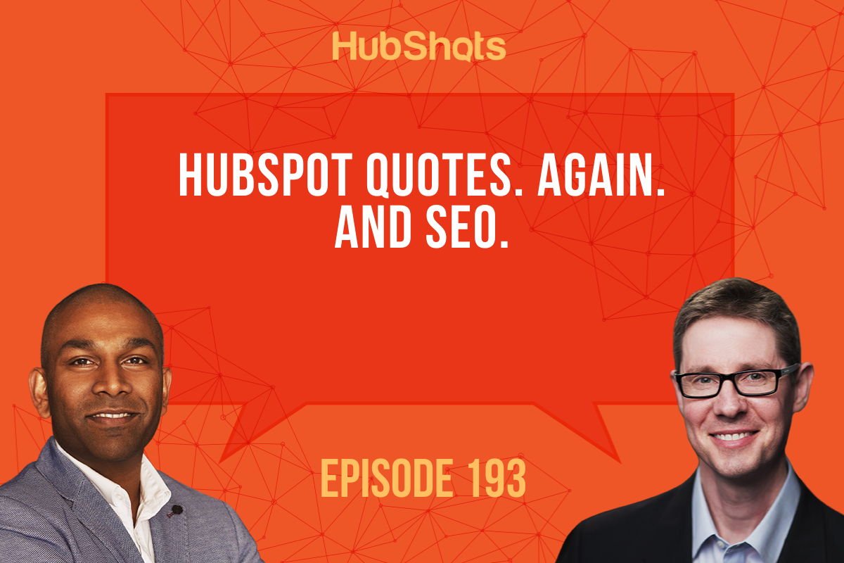Episode 193: HubSpot Quotes. Again. And SEO