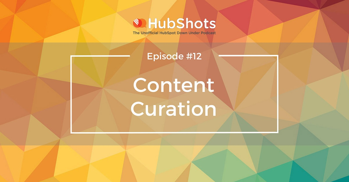 HubShots Episode 12 Content Curation