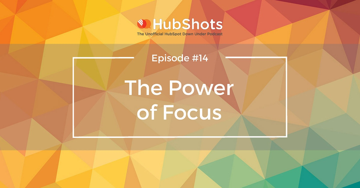 HubShots Episode 14 - the Power of Focus
