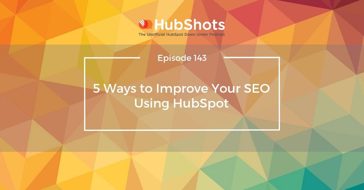 hubshots Episode 143: 5 Ways to Improve Your SEO Using HubSpot