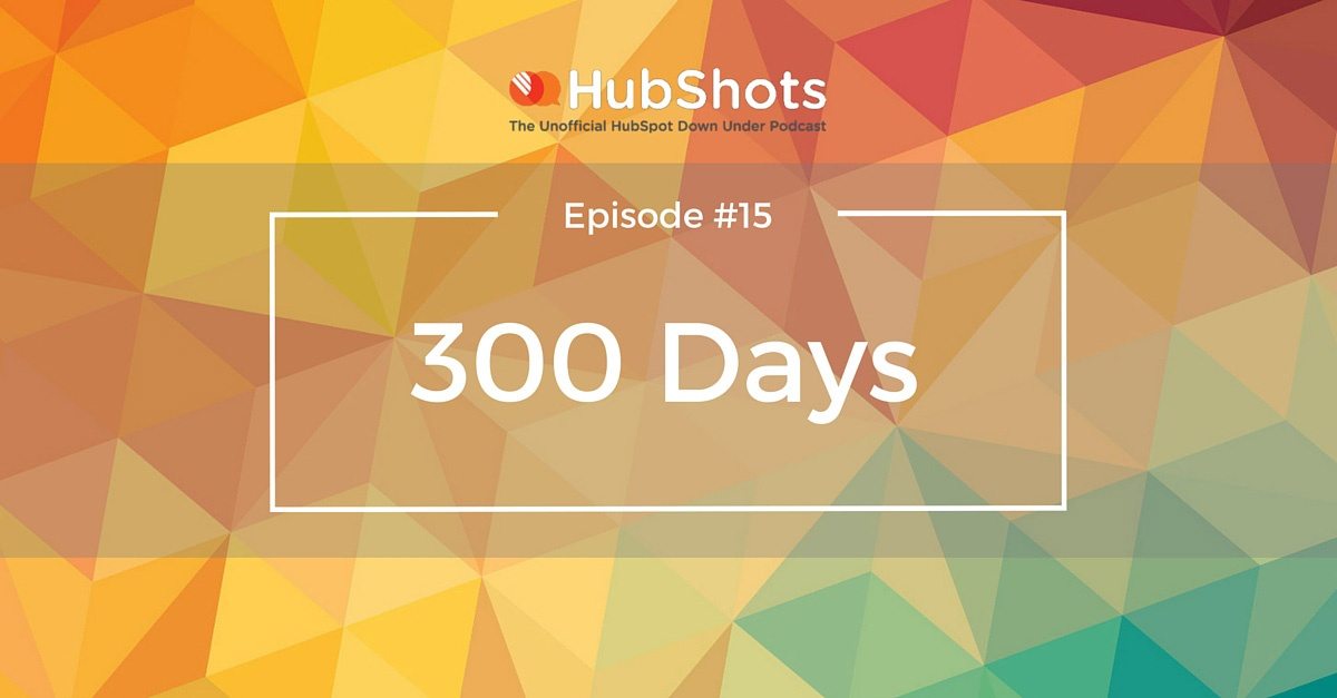 HubShots Episode 15: 300 Days