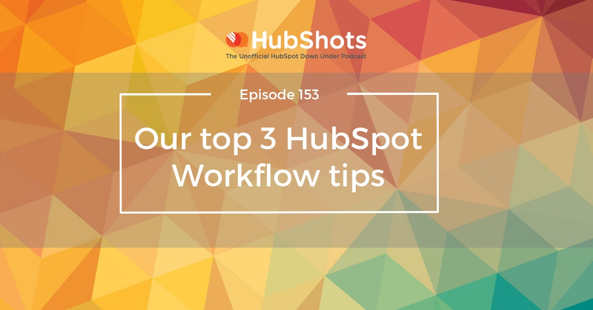 HubShots Episode 153: Our top 3 HubSpot Workflow tips