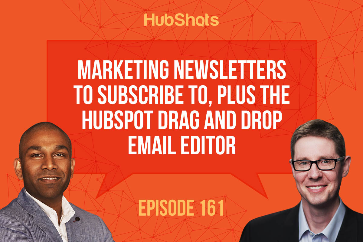 Episode 161: Marketing Newsletters to subscribe to, plus the HubSpot Drag and Drop Email editor