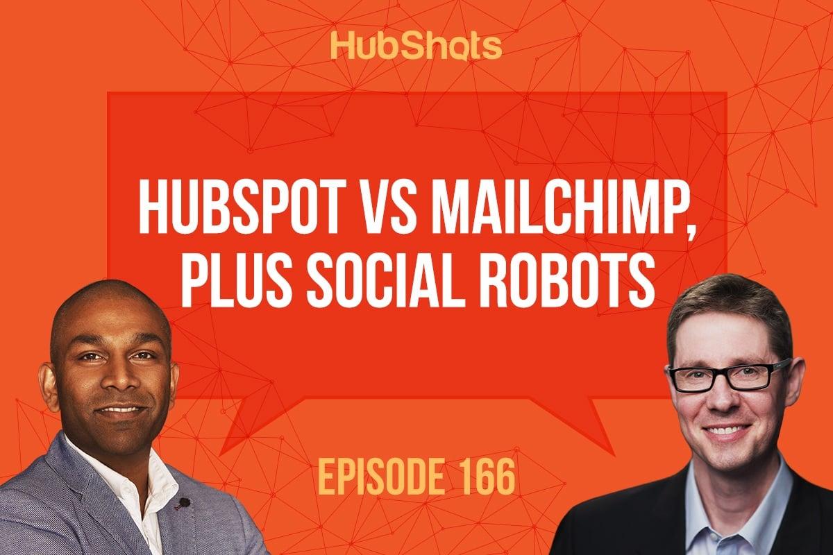 HubShots Episode 166: HubSpot vs MailChimp, plus social robots