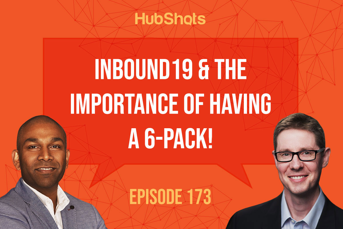 Episode 173: Inbound19 & the importance of having a 6-pack!