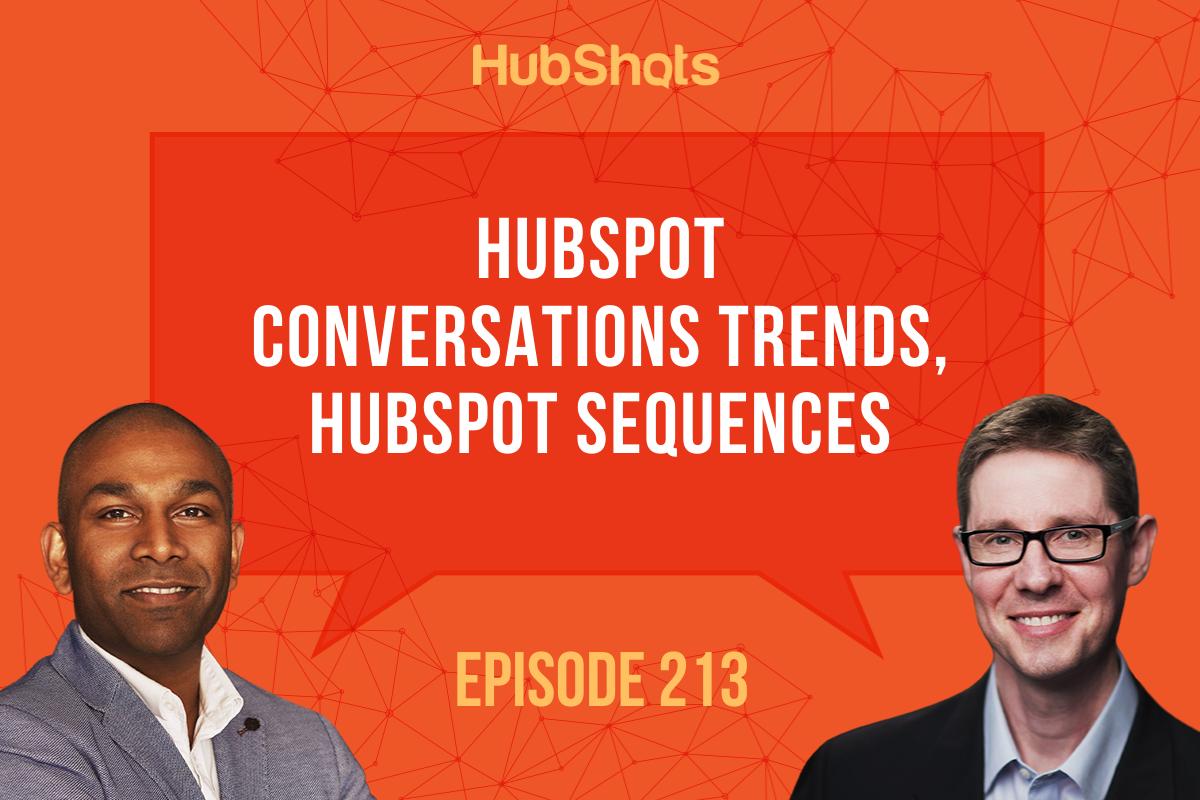 Episode 213: HubSpot Conversations Trends, HubSpot Sequences