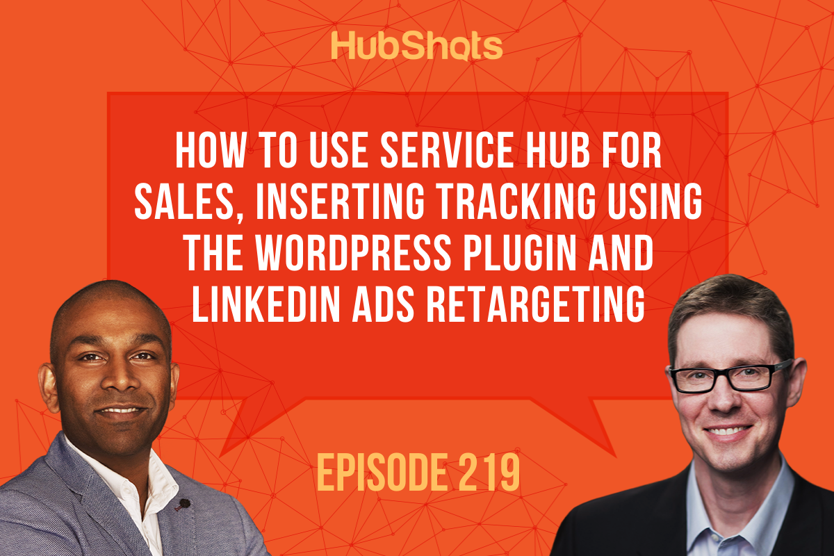 Episode 219 How to use Service Hub for Sales, Inserting tracking using the WordPress Plugin and LinkedIn Ads retargeting