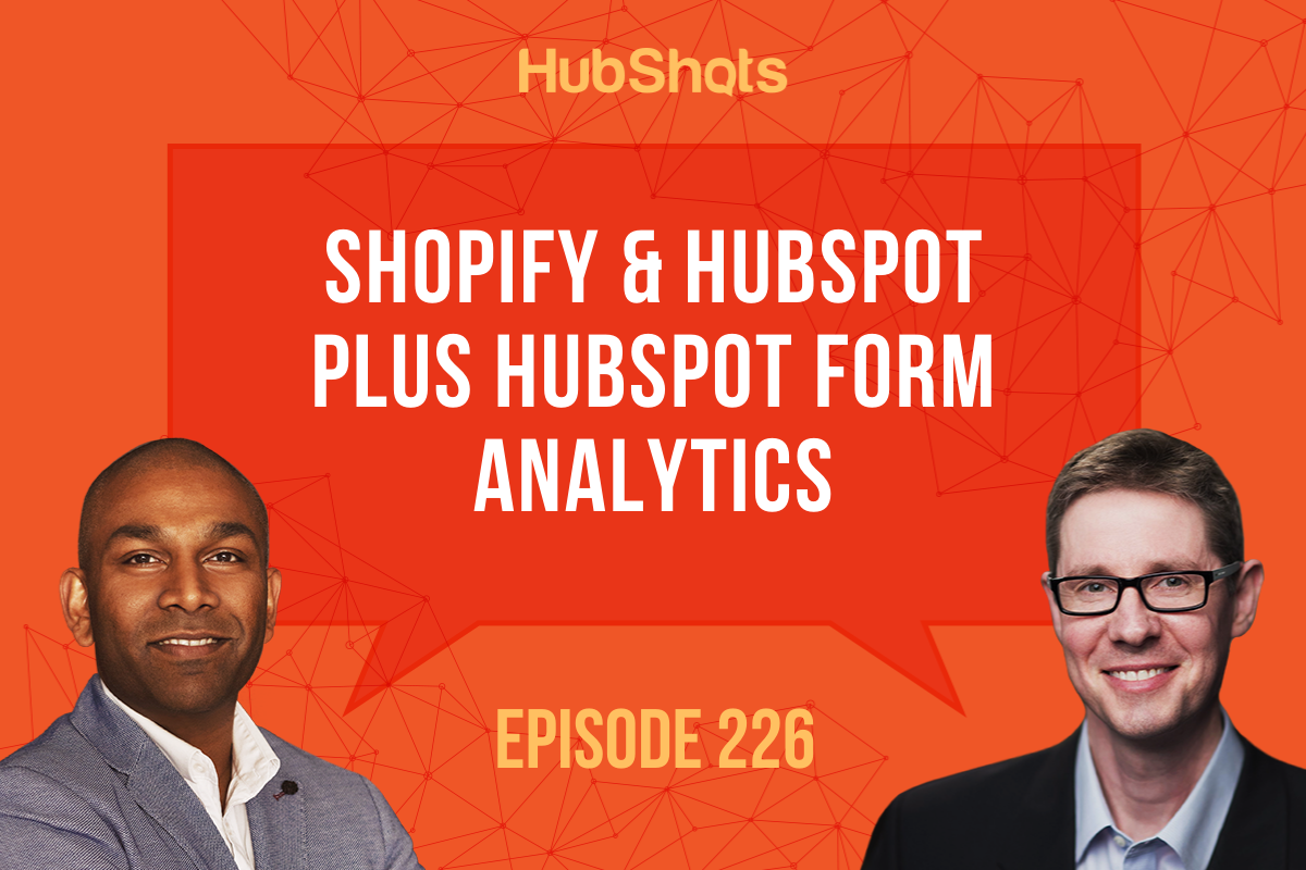 Episode 226: Shopify & HubSpot plus HubSpot Form Analytics