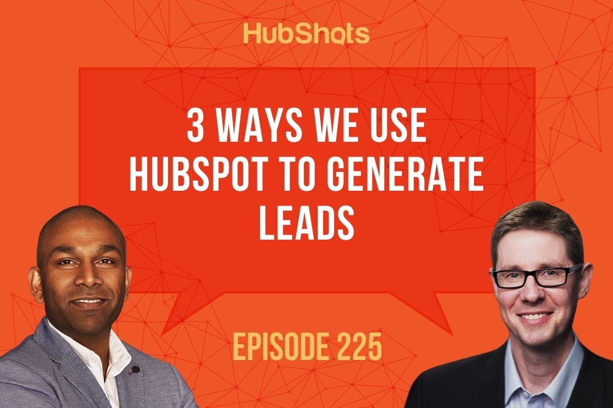 Episode 225: 3 Ways We Use HubSpot to Generate Leads