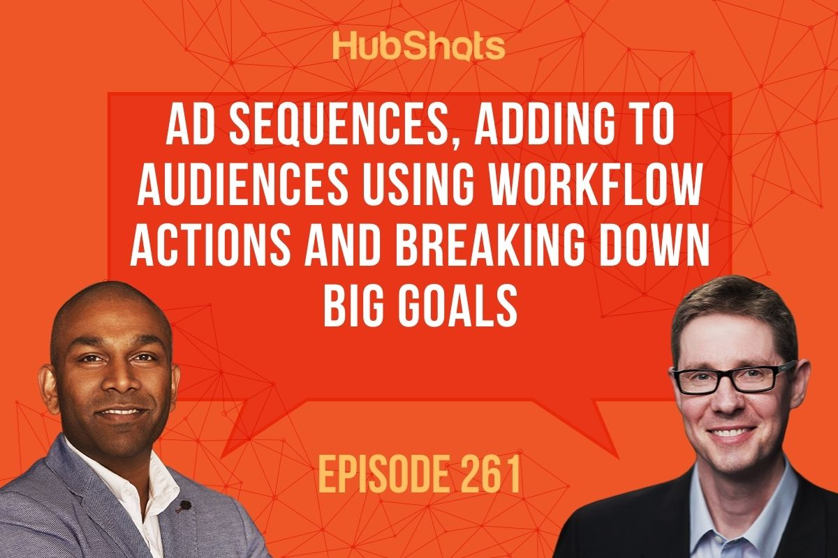 Episode 261:  Ad Sequences, Adding to Audiences using Workflow Actions and breaking down big goals