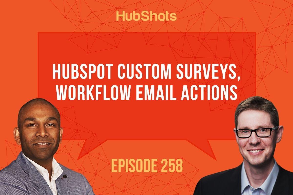 Episode 258: HubSpot Custom Surveys, Workflow Email Actions