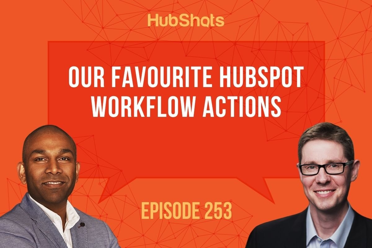Episode 253: Our Favourite HubSpot Workflow Actions