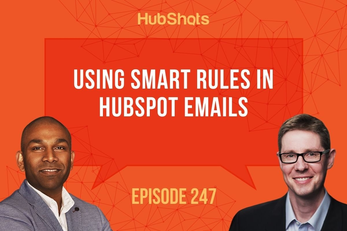 Episode 247: Using Smart Rules in HubSpot Emails