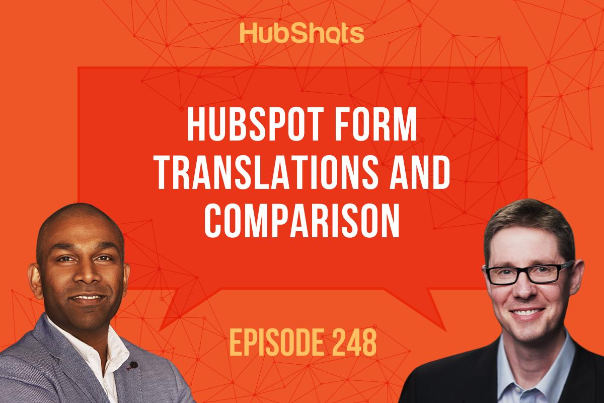 Episode 248: HubSpot Form Translations and Comparison