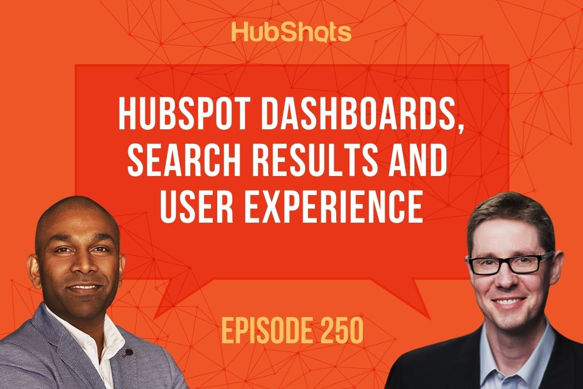 Episode 250: HubSpot Dashboards, Search Results and User Experience