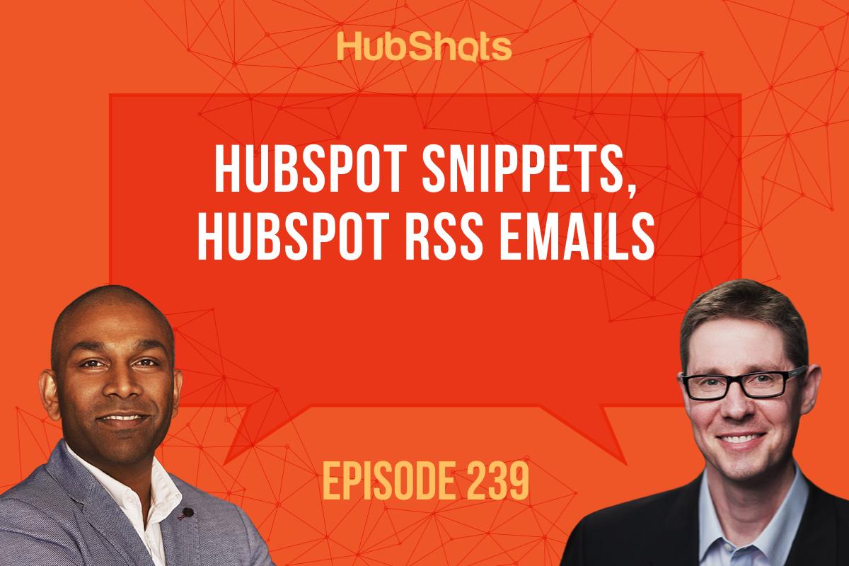 Episode 239: HubSpot Snippets, HubSpot RSS Emails