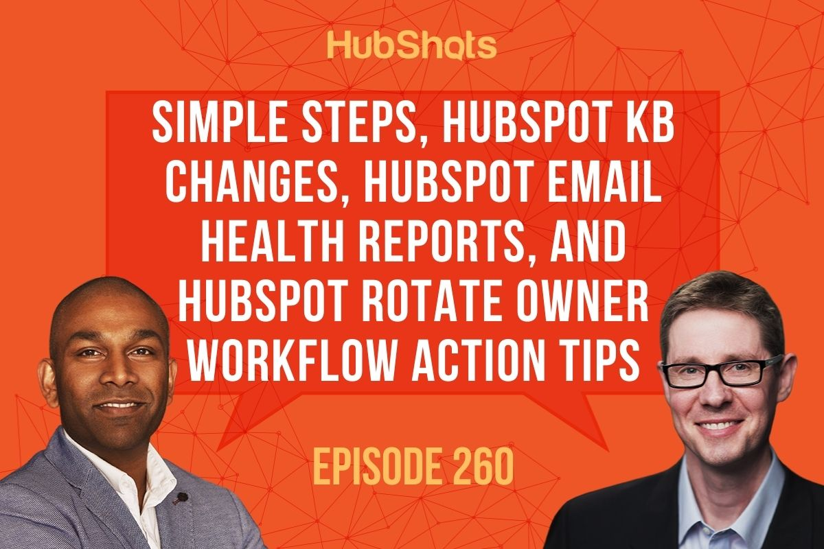 260: Simple Steps, HubSpot KB changes, Email Health Reports, and Rotate Owner Workflow Action tips