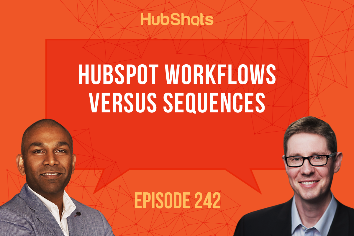 Episode 242: HubSpot Workflows versus Sequences